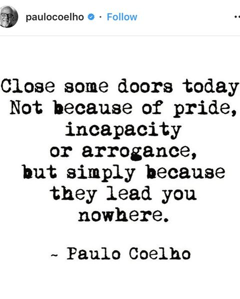 Paulo Coelho quote which reads Close some doors today  Not because of pride, incapacity or arrogance, but simply because they lead you nowhere.